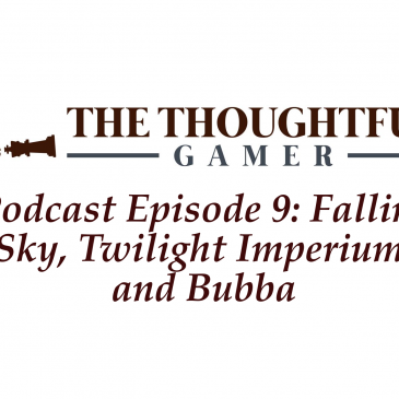 Podcast Episode 9: Falling Sky, Twilight Imperium, and Bubba