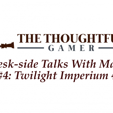 Desk-side Talks With Marc #4: Twilight Imperium 4