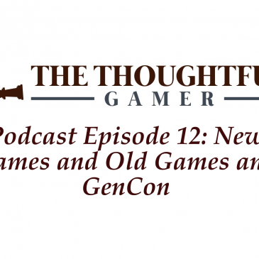 Podcast Episode 12: New Games and Old Games and GenCon
