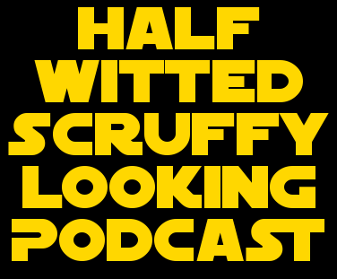 Half-Witted Scruffy-Looking Podcast Episode 1