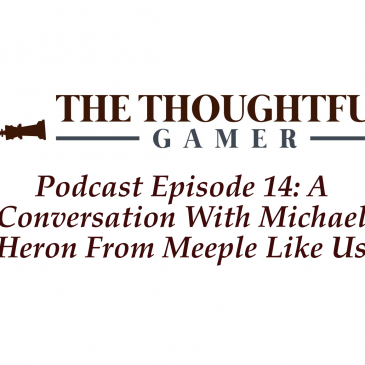 "Podcast Episode 14: A Conversation With Michael Heron From Meeple Like Us ""Persistently Controversial"" Indeed"