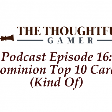 Podcast Episode 16: Dominion Top 10 Cards (Kind Of)