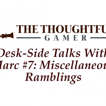 Desk-Side Talks With Marc #7: Miscellaneous Ramblings