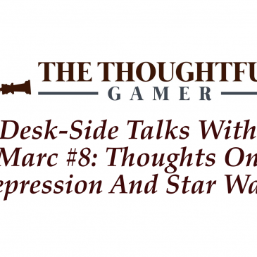 Desk-side Talks With Marc #8: Thoughts On Depression And Star Wars