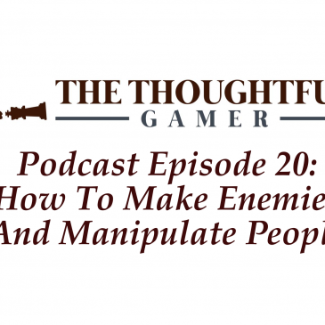 Podcast Episode 20: How To Make Enemies And Manipulate People