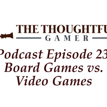 Podcast Episode 23: Board Games vs. Video Games