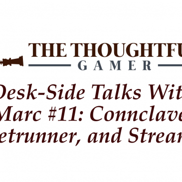 Desk-side Talks With Marc #11: Connclave, Netrunner, and Streams