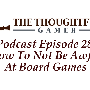 Podcast Episode 28: How To Not Be Awful At Board Games