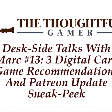 Desk-side Talks With Marc #13: 3 Digital Card Game Recommendations And Patreon Update Sneak-Peek