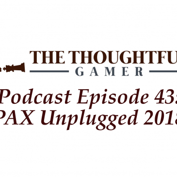 Podcast Episode 43: PAX Unplugged 2018
