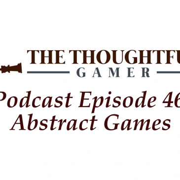 Podcast Episode 46: Abstract Games