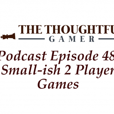 Podcast Episode 48: Small-ish 2 Player Games