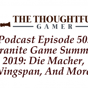 Podcast Episode 50: Granite Game Summit 2019 – Die Macher, Wingspan, And More!